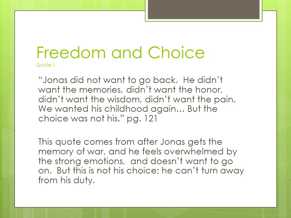 """Freedom and Choice Quote 1 """"Jonas did not want to go back. He didn't want the memories, didn't want the honor, didn't want the wisdom, didn't want the"""