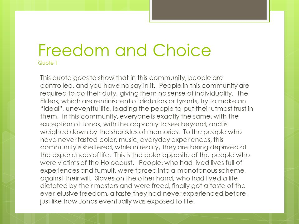 Freedom and Choice Quote 1 This quote goes to show that in this community, people are controlled, and you have no say in it. People in this community