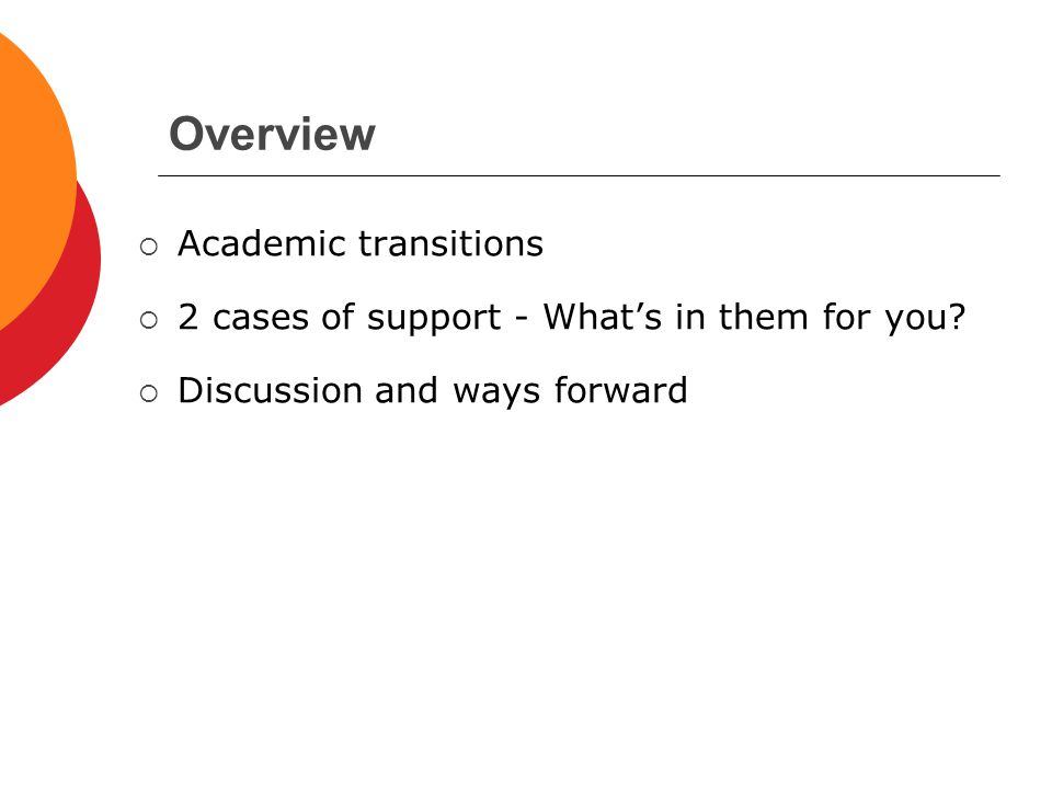 Overview  Academic transitions  2 cases of support - What's in them for you.