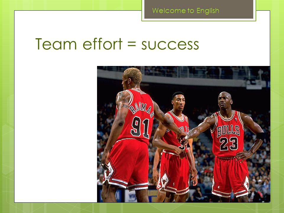 Team effort = success Welcome to English