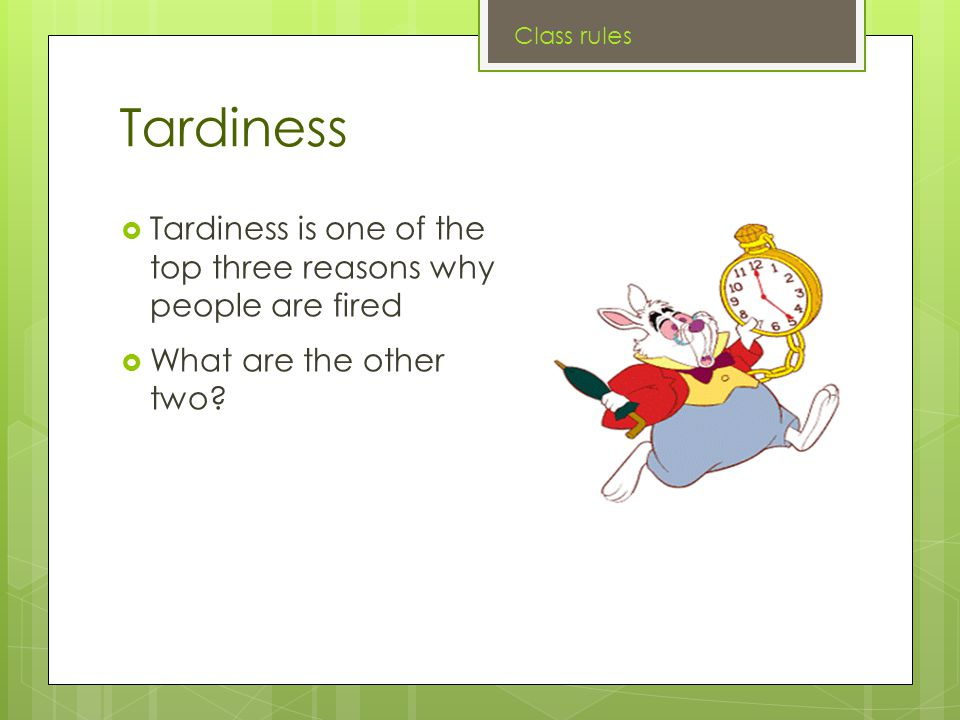 Tardiness  Tardiness is one of the top three reasons why people are fired  What are the other two.