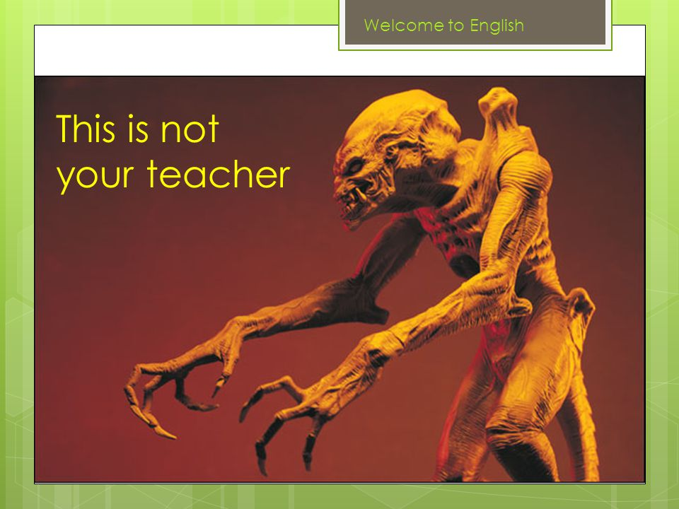 This is not your teacher Welcome to English