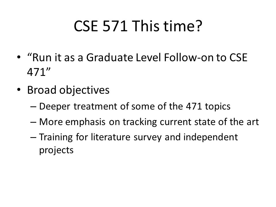 CSE 571 This time.
