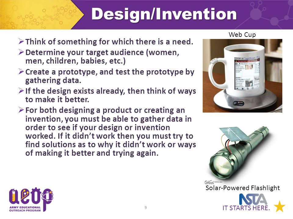 IT STARTS HERE. 9Design/Invention  Think of something for which there is a need.