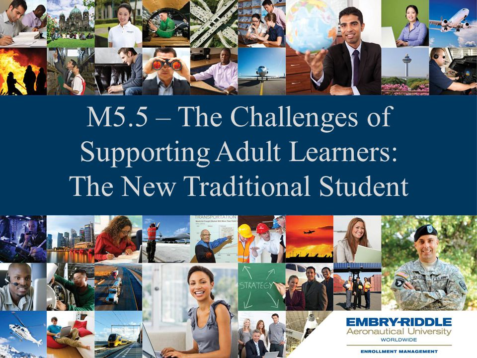 M5.5 – The Challenges of Supporting Adult Learners: The New Traditional Student