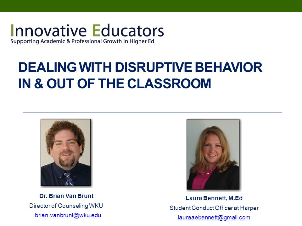 DEALING WITH DISRUPTIVE BEHAVIOR IN & OUT OF THE CLASSROOM Dr.