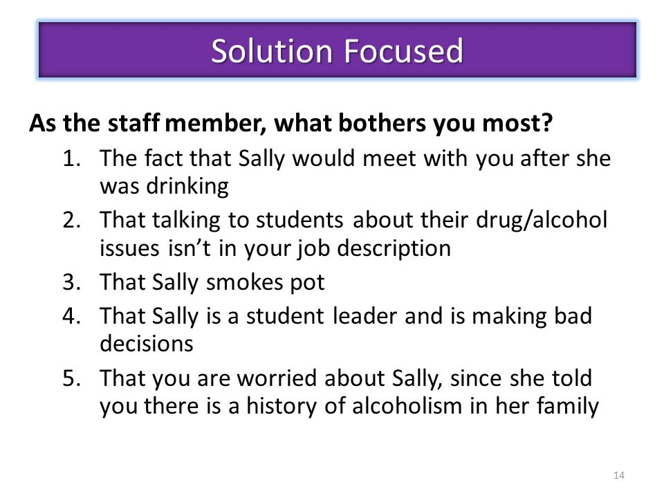 14 Solution Focused As the staff member, what bothers you most.