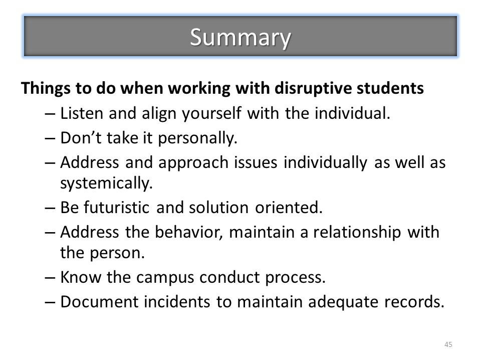 45 Things to do when working with disruptive students – Listen and align yourself with the individual.