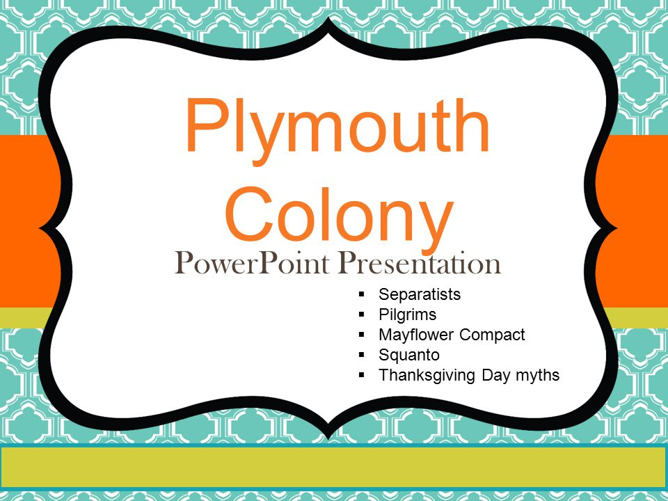 Plymouth Colony PowerPoint Presentation  Separatists  Pilgrims  Mayflower Compact  Squanto  Thanksgiving Day myths