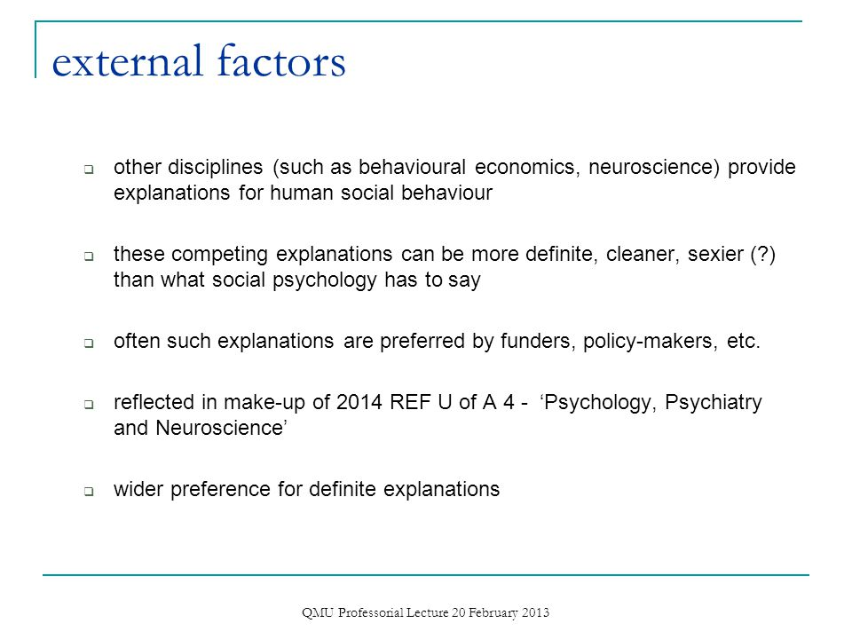 potential contribution of social psychology often undervalued or neglected due to  external factors – other disciplines, funders, policy-makers, REF 2014  internal factors – social psychology itself QMU Professorial Lecture 20 February 2013