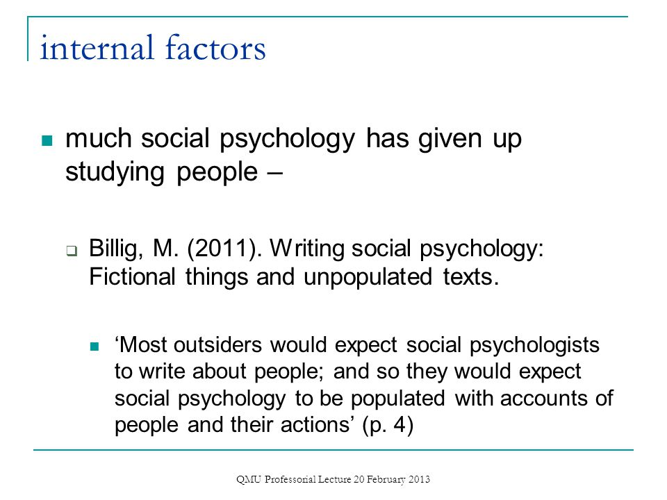 external factors  other disciplines (such as behavioural economics, neuroscience) provide explanations for human social behaviour  these competing explanations can be more definite, cleaner, sexier ( ) than what social psychology has to say  often such explanations are preferred by funders, policy-makers, etc.