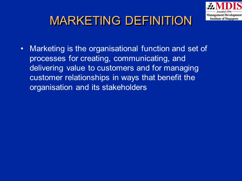 MARKETING DEFINITION Marketing is the organisational function and set of processes for creating, communicating, and delivering value to customers and