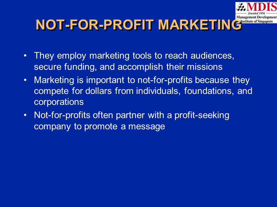 NOT-FOR-PROFIT MARKETING They employ marketing tools to reach audiences, secure funding, and accomplish their missions Marketing is important to not-f