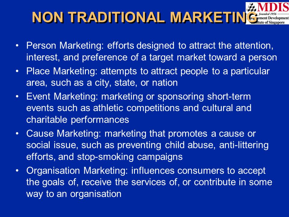 NON TRADITIONAL MARKETING Person Marketing: efforts designed to attract the attention, interest, and preference of a target market toward a person Pla