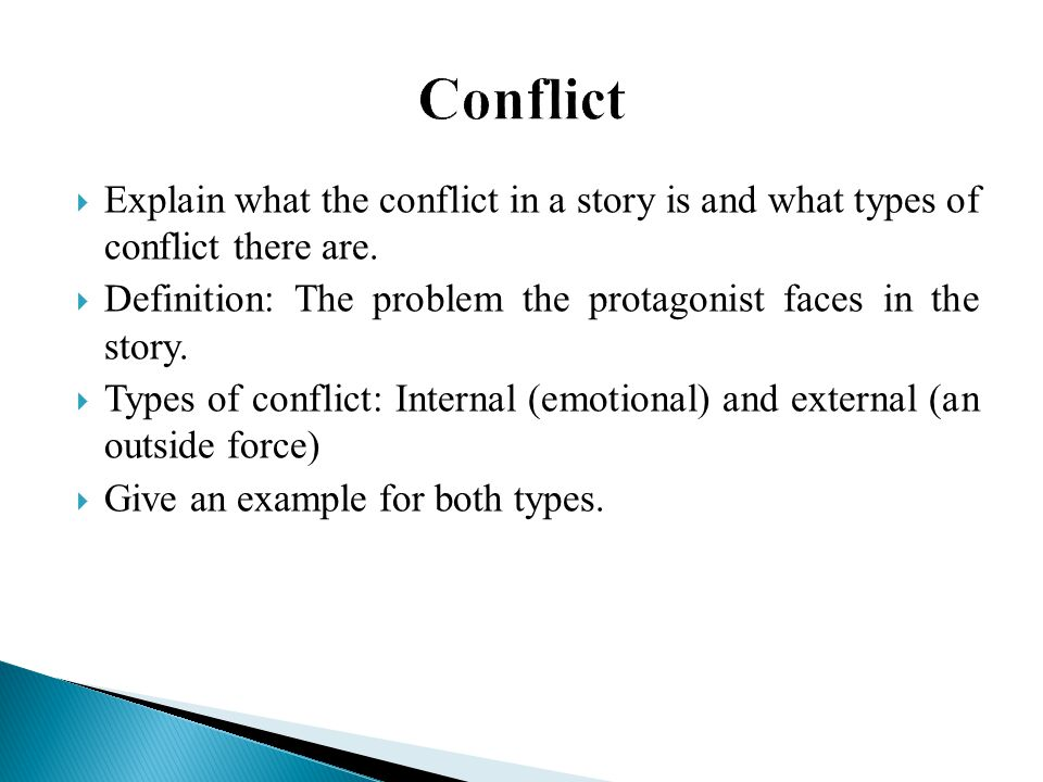  Explain what the conflict in a story is and what types of conflict there are.  Definition: The problem the protagonist faces in the story.  Types