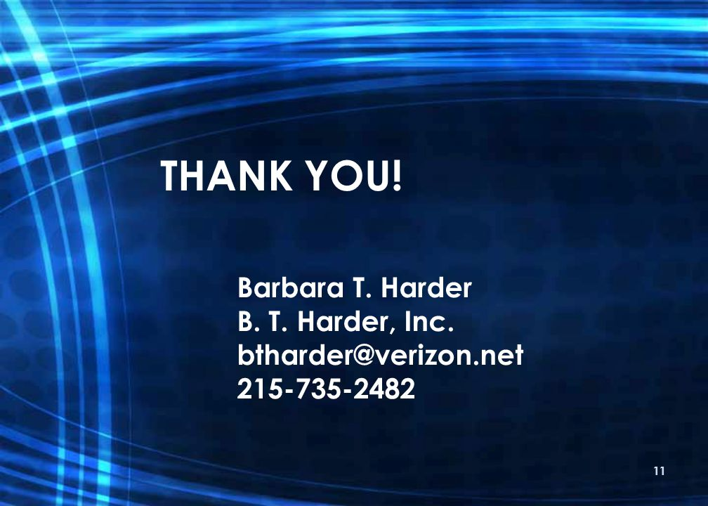 Barbara T. Harder B. T. Harder, Inc. btharder@verizon.net 215-735-2482 THANK YOU! 11
