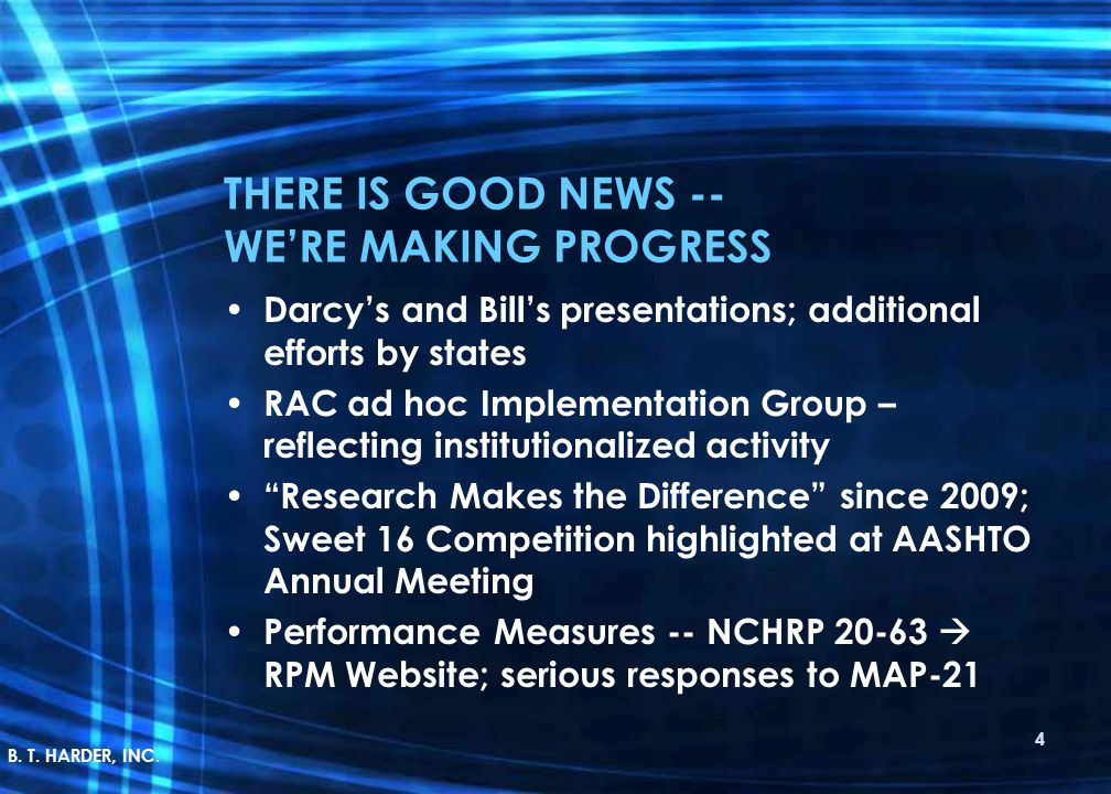 THERE IS GOOD NEWS -- WE'RE MAKING PROGRESS Darcy's and Bill's presentations; additional efforts by states RAC ad hoc Implementation Group – reflecting institutionalized activity Research Makes the Difference since 2009; Sweet 16 Competition highlighted at AASHTO Annual Meeting Performance Measures -- NCHRP 20-63  RPM Website; serious responses to MAP-21 4 B.