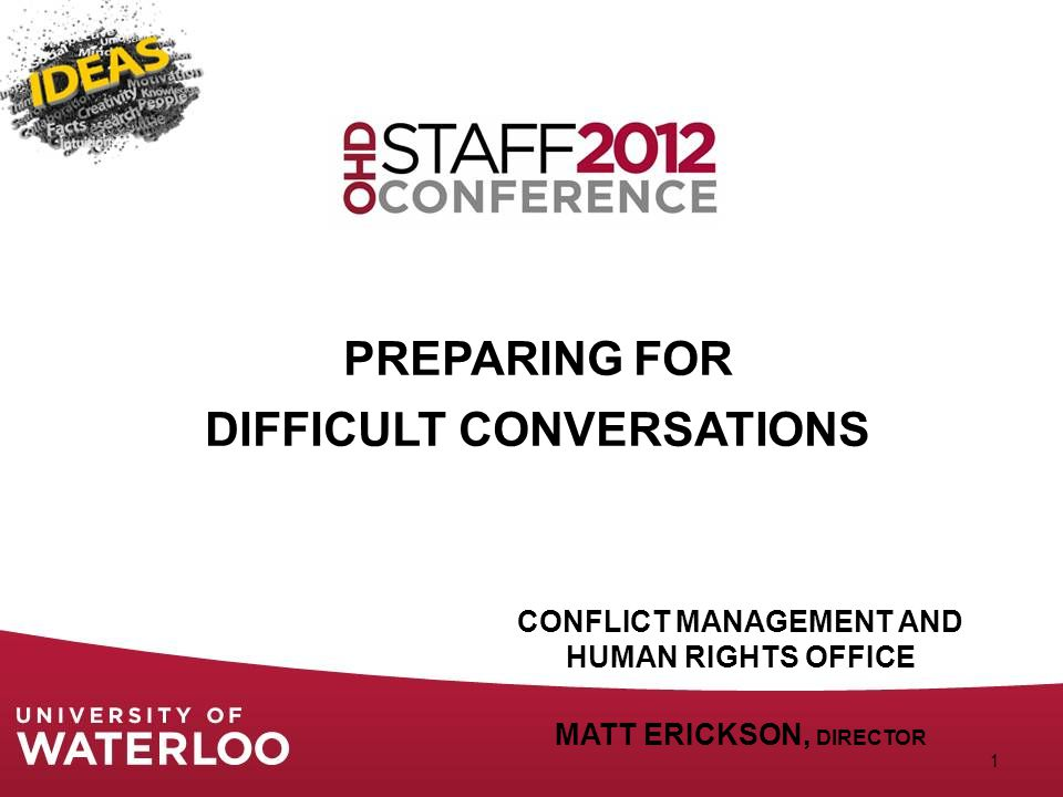 PREPARING FOR DIFFICULT CONVERSATIONS 1 CONFLICT MANAGEMENT AND HUMAN RIGHTS OFFICE MATT ERICKSON, DIRECTOR