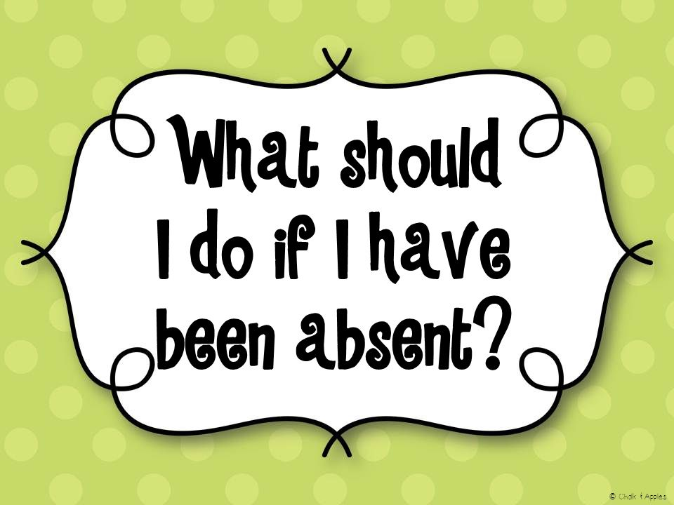 What should I do if I have been absent? © Chalk & Apples