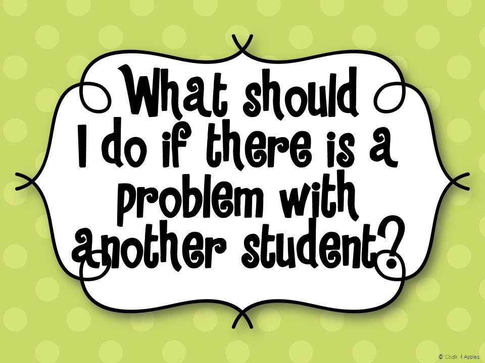 What should I do if there is a problem with another student? © Chalk & Apples