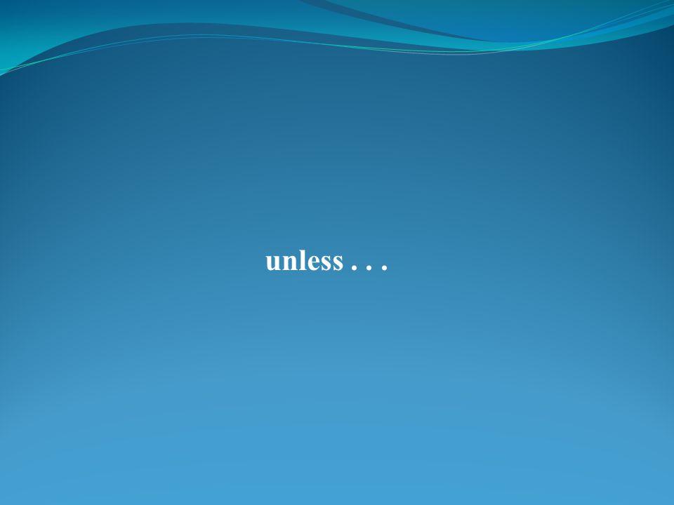 unless...