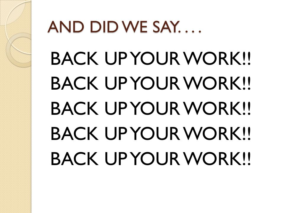 AND DID WE SAY.... BACK UP YOUR WORK!!