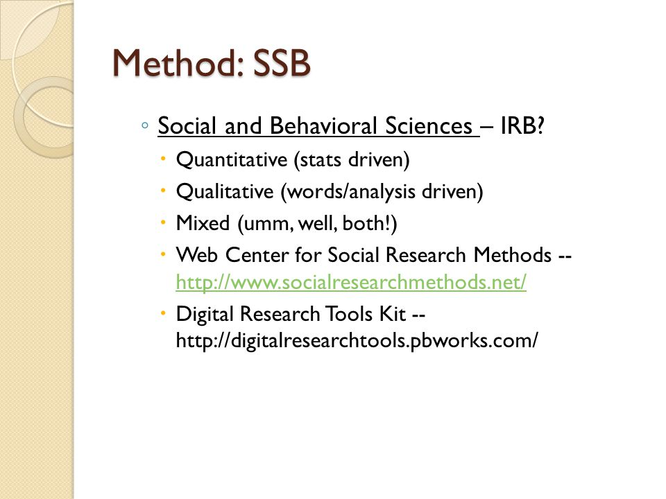 Method: SSB ◦ Social and Behavioral Sciences – IRB.