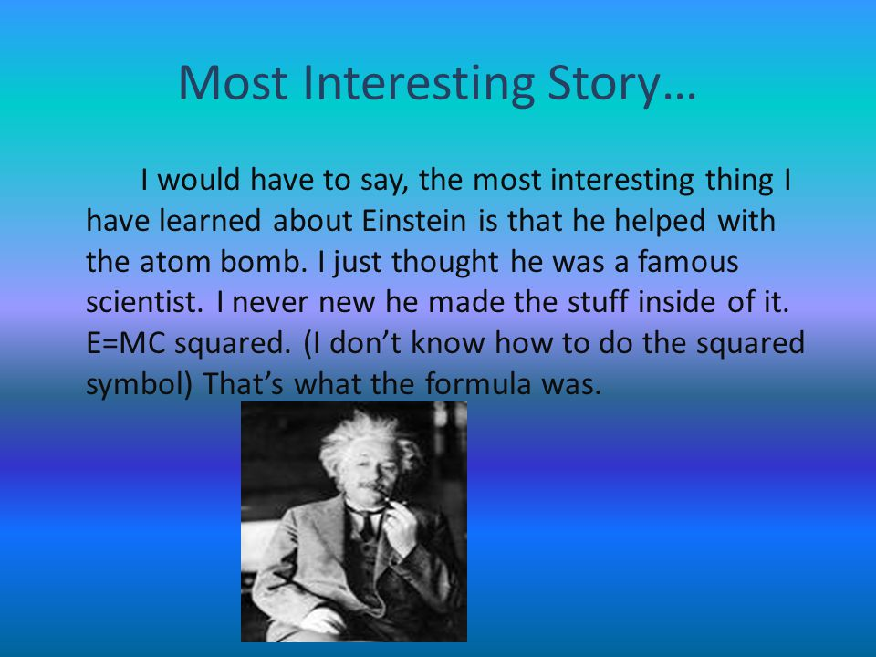 Contributions Einstein made many contributions to the world today. If he didn't figure out how to make an atom bomb, we might still be at war. Or Germ