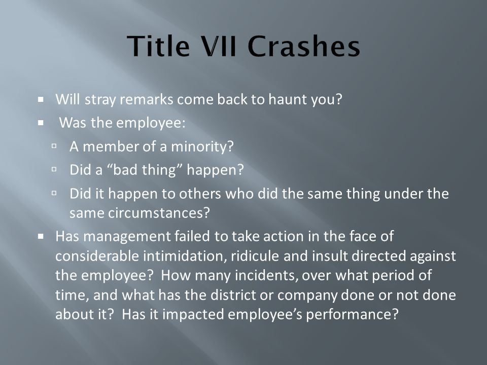 """ Will stray remarks come back to haunt you?  Was the employee:  A member of a minority?  Did a """"bad thing"""" happen?  Did it happen to others who d"""