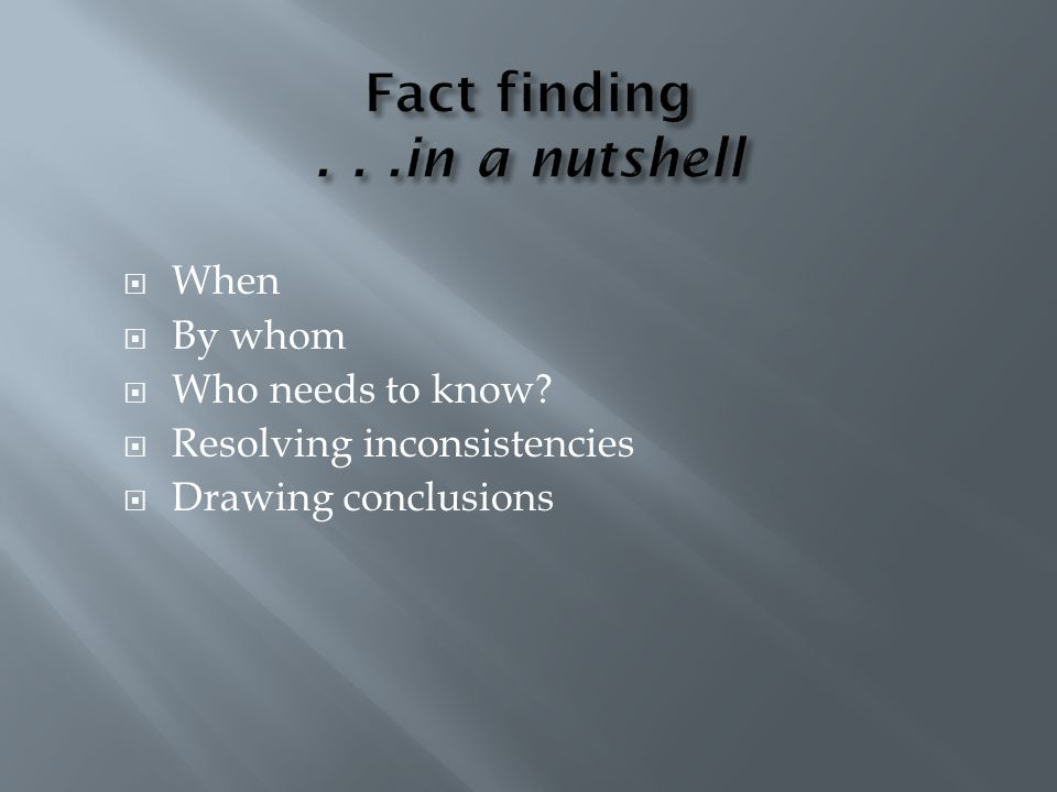 When  By whom  Who needs to know?  Resolving inconsistencies  Drawing conclusions