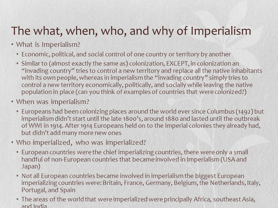 The what, when, who, and why of Imperialism What is Imperialism.