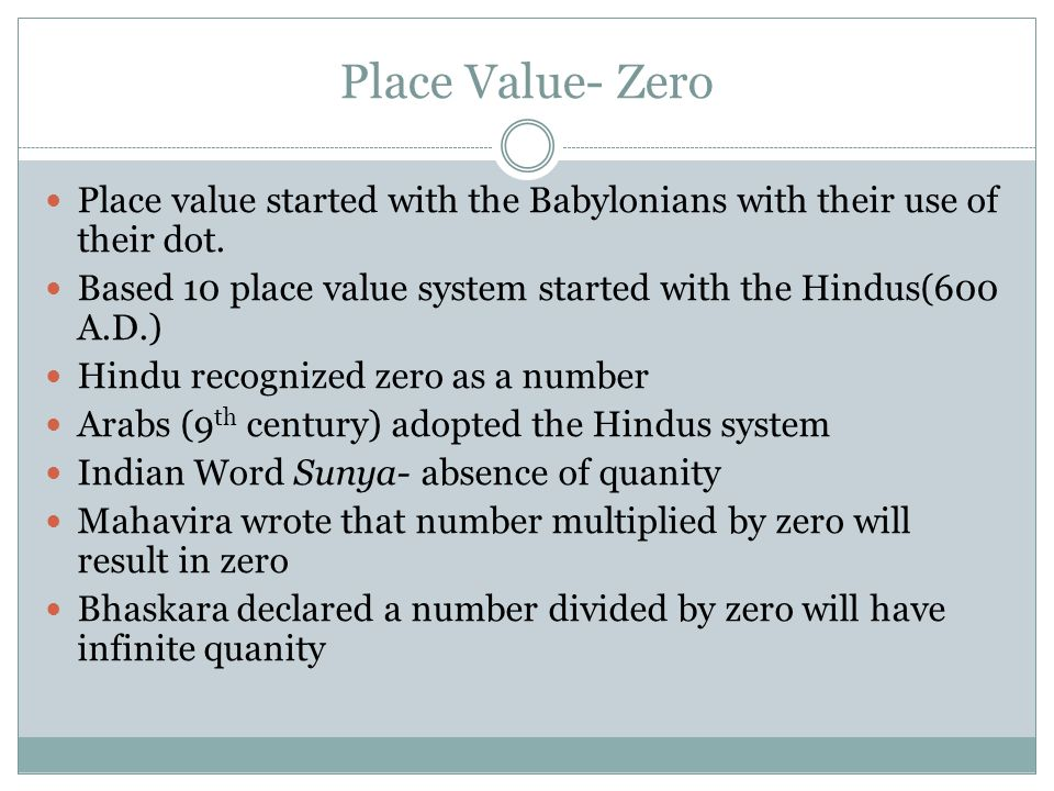 Place Value- Zero Place value started with the Babylonians with their use of their dot.