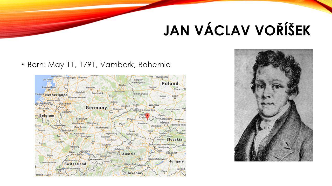 JAN VÁCLAV VOŘÍŠEK Born: May 11, 1791, Vamberk, Bohemia