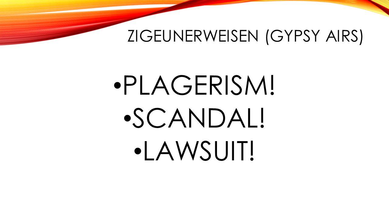 ZIGEUNERWEISEN (GYPSY AIRS) PLAGERISM! SCANDAL! LAWSUIT!