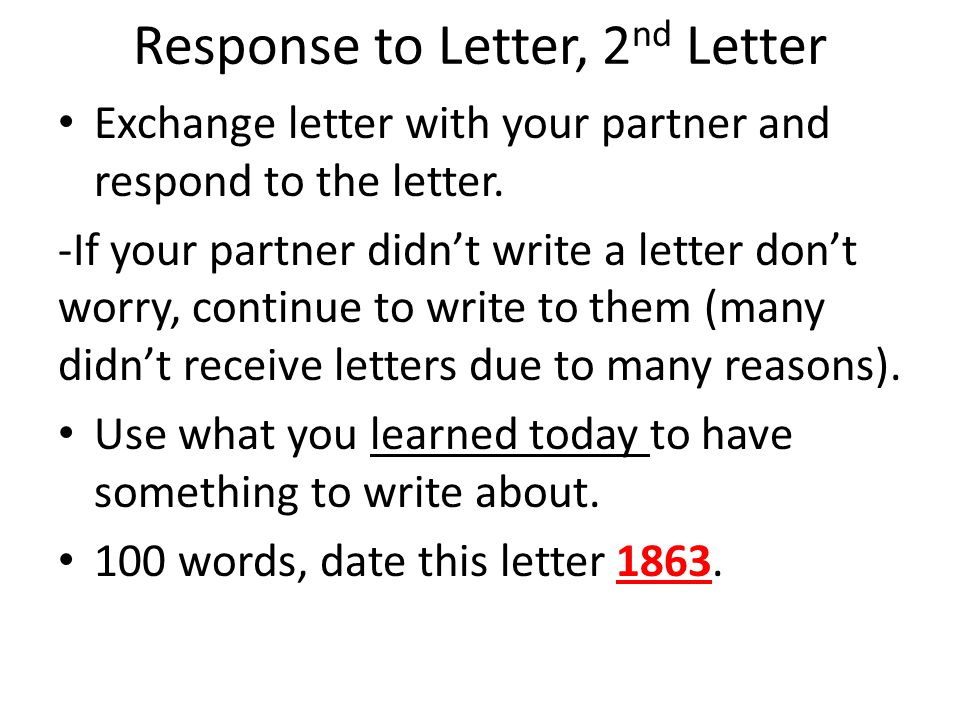 3 rd Civil War Letter Exchange your second letter with your partner and respond to the letter.
