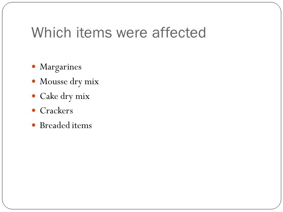 Which items were affected Margarines Mousse dry mix Cake dry mix Crackers Breaded items