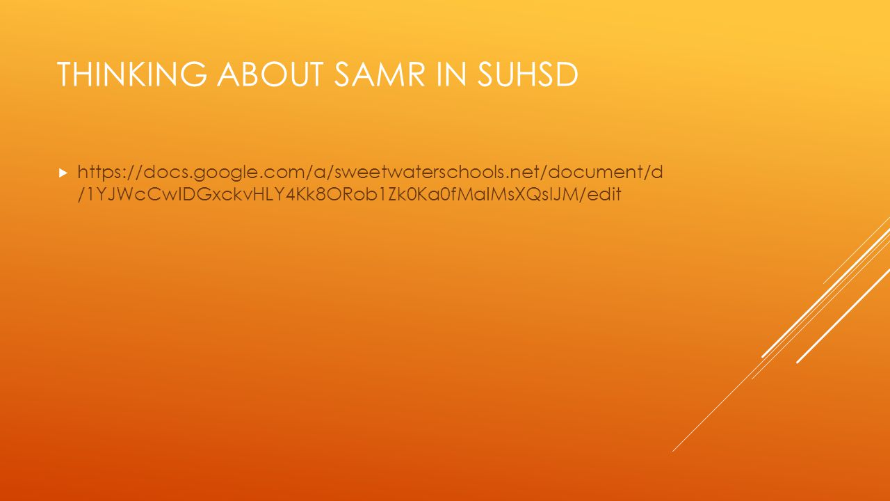 THINKING ABOUT SAMR IN SUHSD  https://docs.google.com/a/sweetwaterschools.net/document/d /1YJWcCwIDGxckvHLY4Kk8ORob1Zk0Ka0fMaIMsXQslJM/edit
