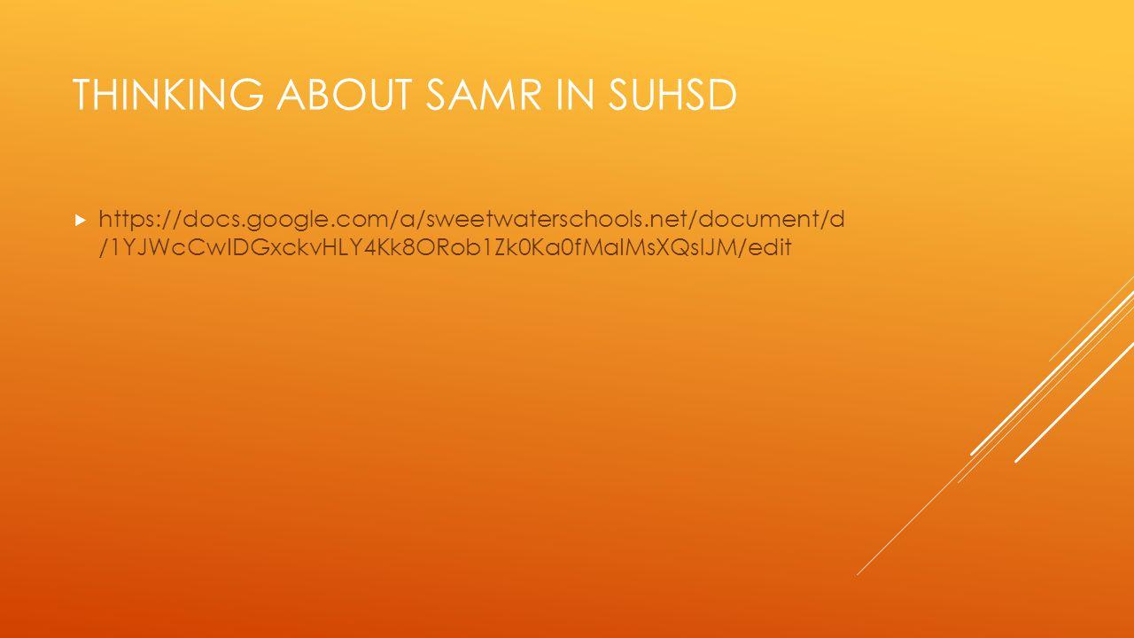 THINKING ABOUT SAMR IN SUHSD  https://docs.google.com/a/sweetwaterschools.net/document/d /1YJWcCwIDGxckvHLY4Kk8ORob1Zk0Ka0fMaIMsXQslJM/edit