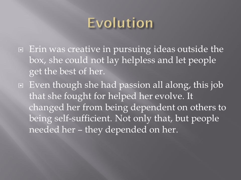  Erin was creative in pursuing ideas outside the box, she could not lay helpless and let people get the best of her.