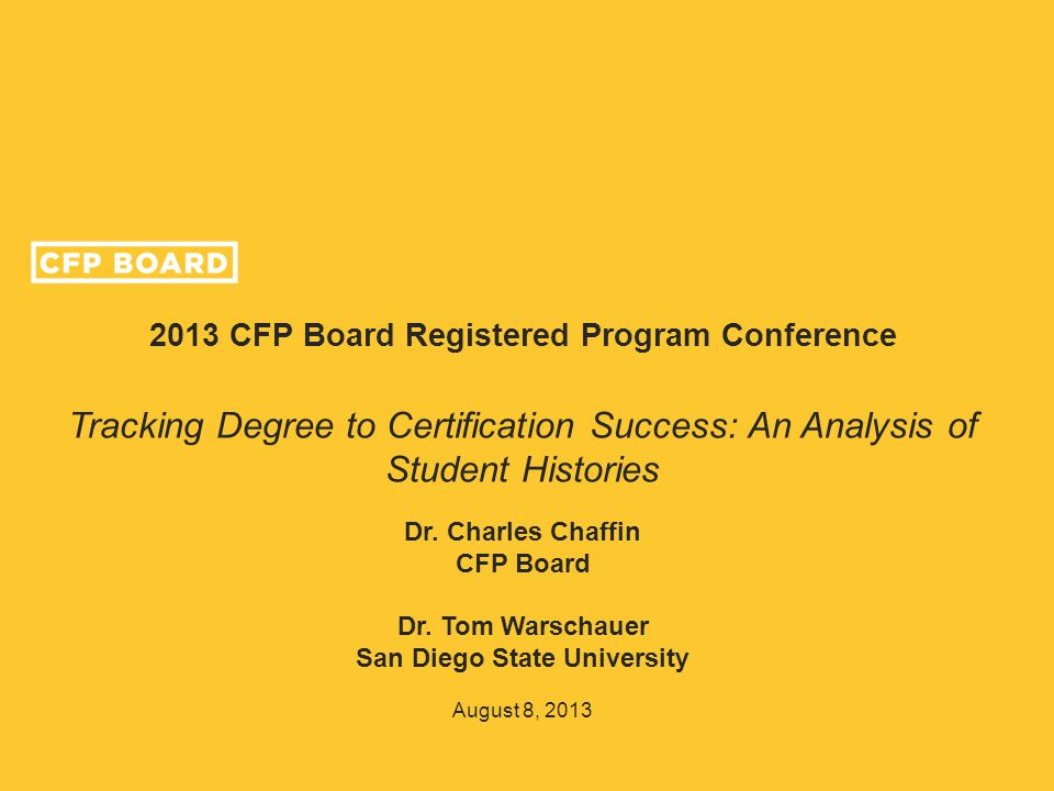 2013 CFP Board Registered Program Conference Tracking Degree to Certification Success: An Analysis of Student Histories Dr.