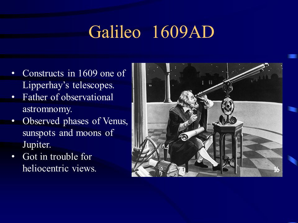 Galileo 1609AD Constructs in 1609 one of Lipperhay's telescopes.