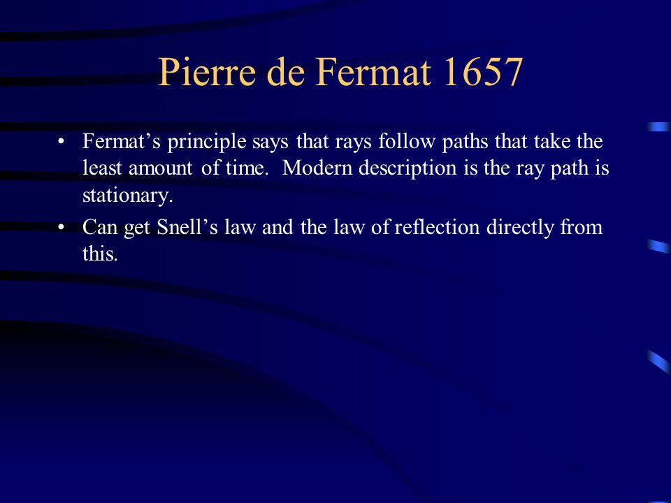 Pierre de Fermat 1657 Fermat's principle says that rays follow paths that take the least amount of time.