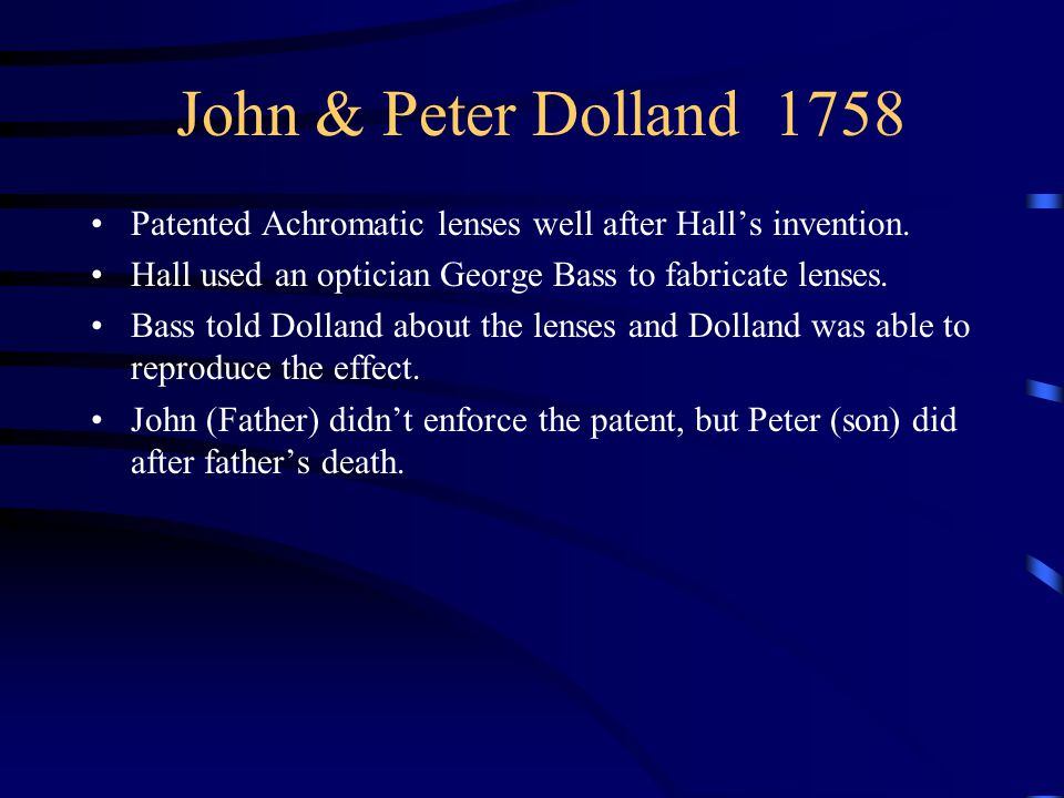 John & Peter Dolland 1758 Patented Achromatic lenses well after Hall's invention.