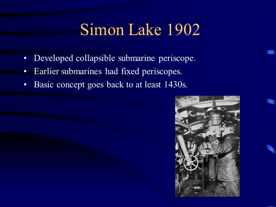Simon Lake 1902 Developed collapsible submarine periscope.