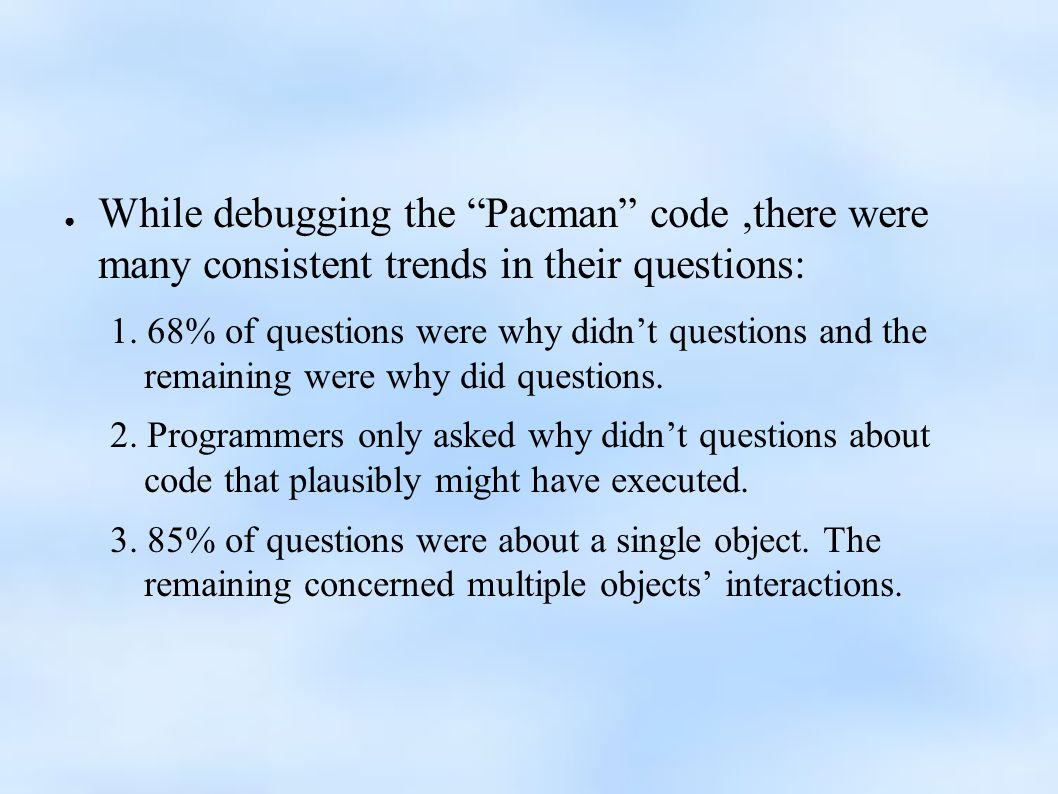 ● While debugging the Pacman code,there were many consistent trends in their questions: 1.