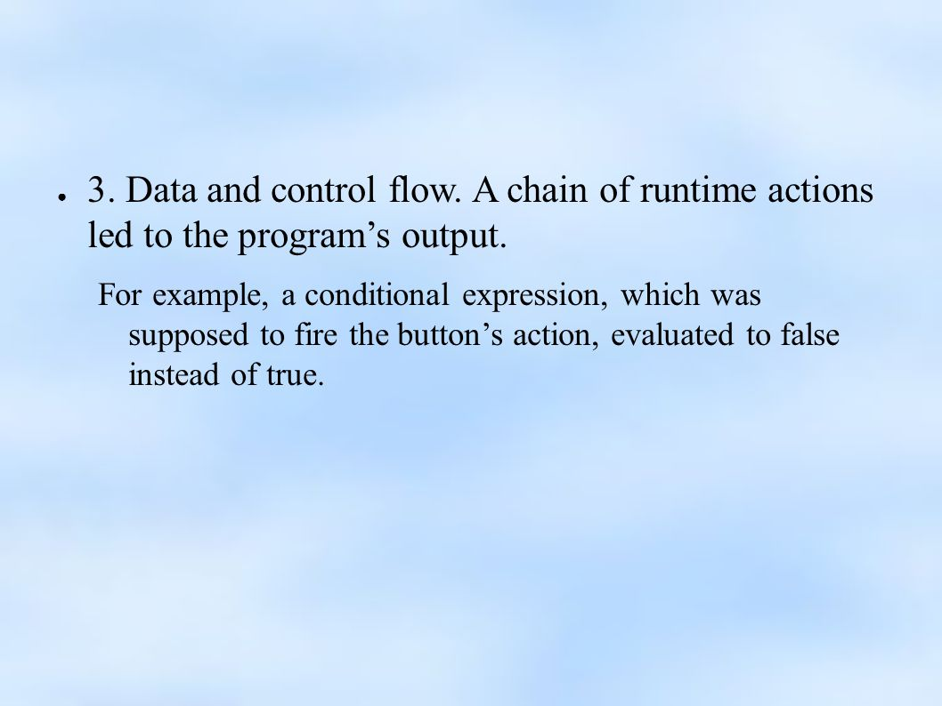 ● 3. Data and control flow. A chain of runtime actions led to the program's output.