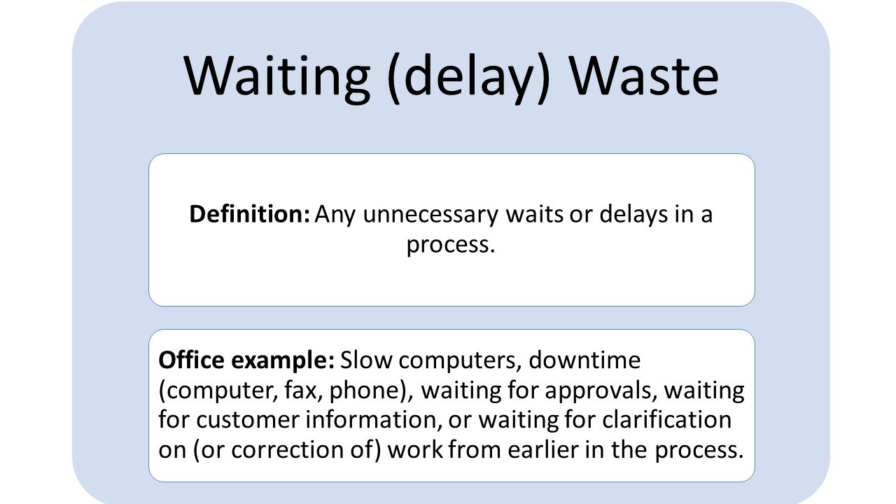 Over-processing Waste Definition: doing extra steps: i.e., doing more work than is necessary.