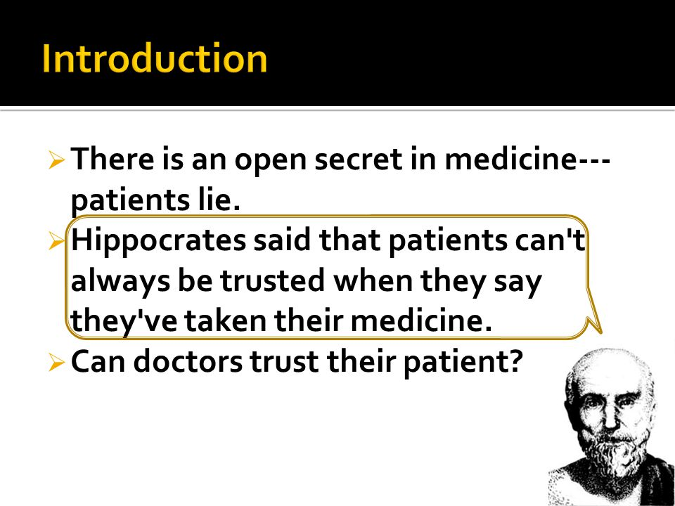  There is an open secret in medicine--- patients lie.
