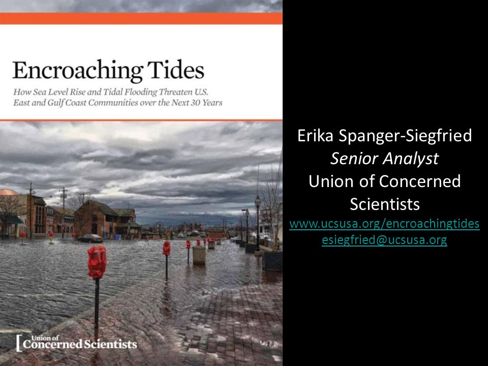 Erika Spanger-Siegfried Senior Analyst Union of Concerned Scientists www.ucsusa.org/encroachingtides esiegfried@ucsusa.org