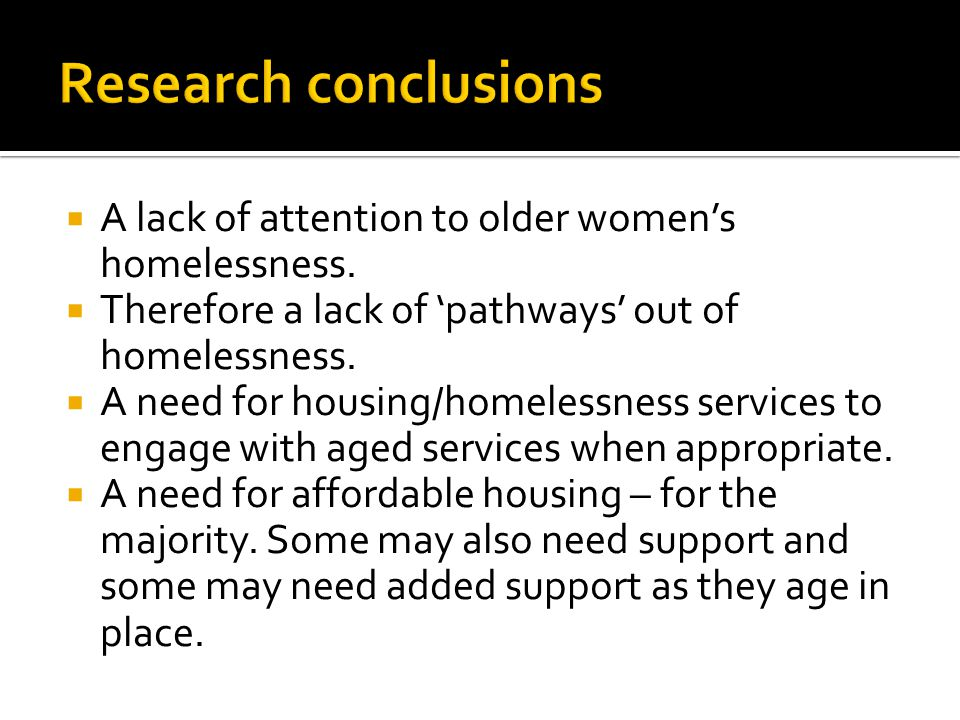  A lack of attention to older women's homelessness.